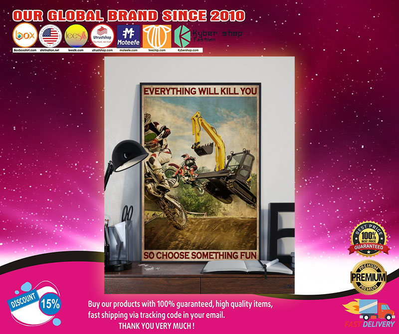 Motorcross And Excavator everything will kill you choose something fun poster 8