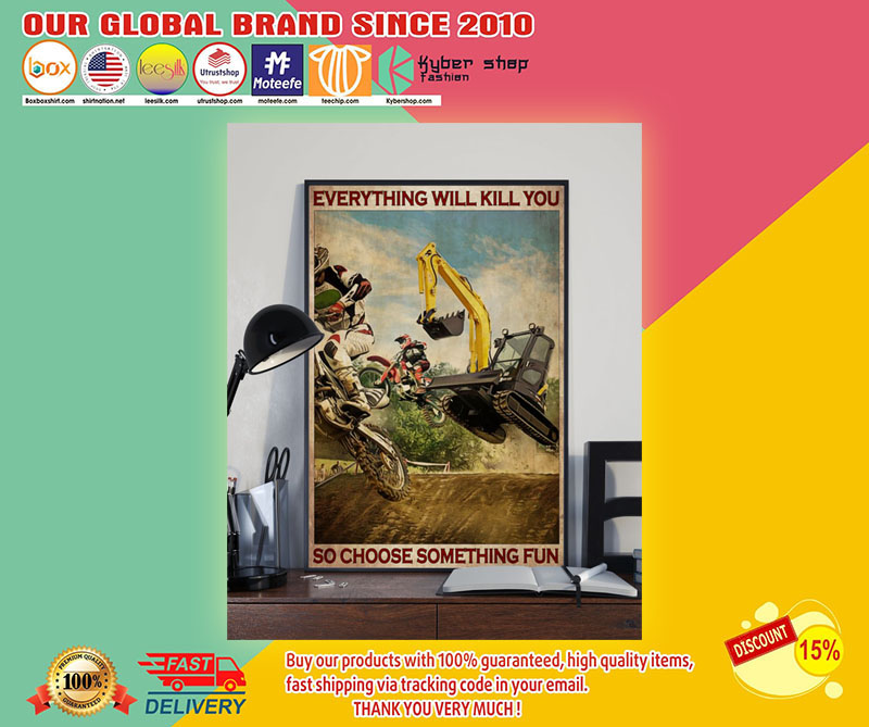 Motorcross And Excavator everything will kill you choose something fun poster 7