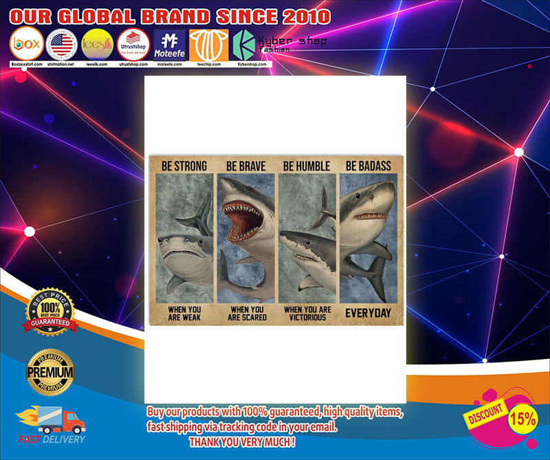 Shark be strong be brave be human be badass poster 7