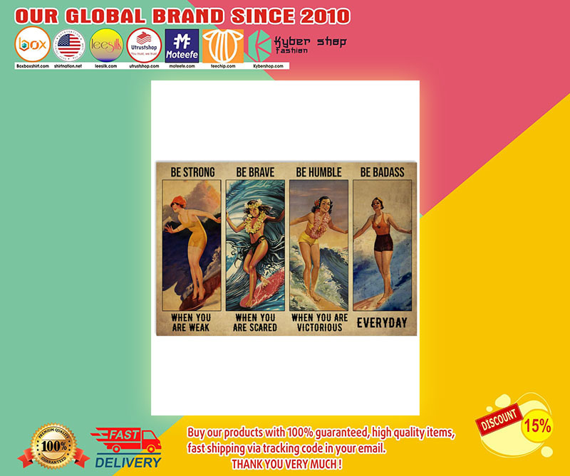 Surfing Girl be strong when you are weak be brave be human be badass poster 9