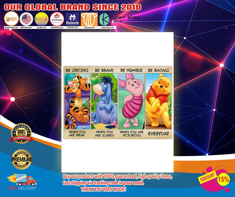 Winnie the Pooh be strong be brave be human be badass poster 8