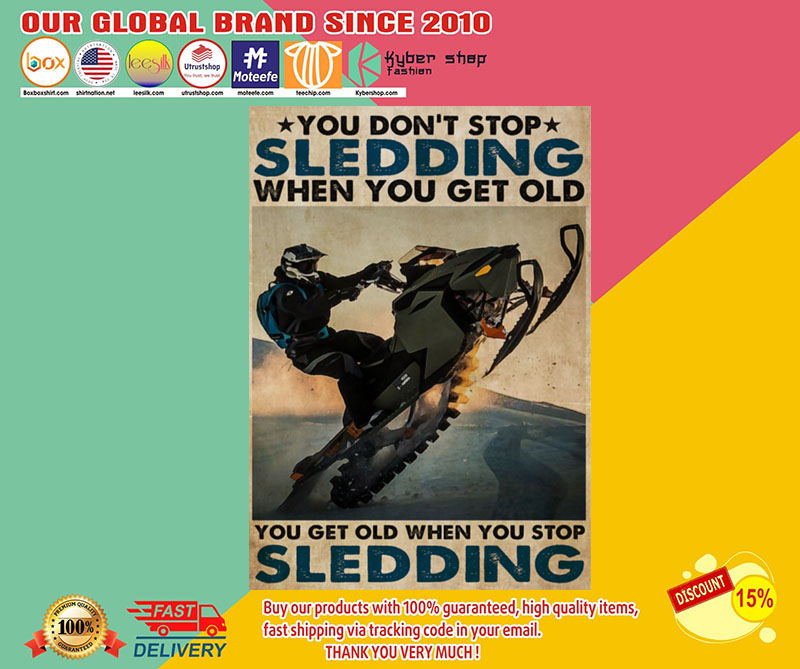 You don't stop Sledding when you get old you get old when you stop Sledding poster 8