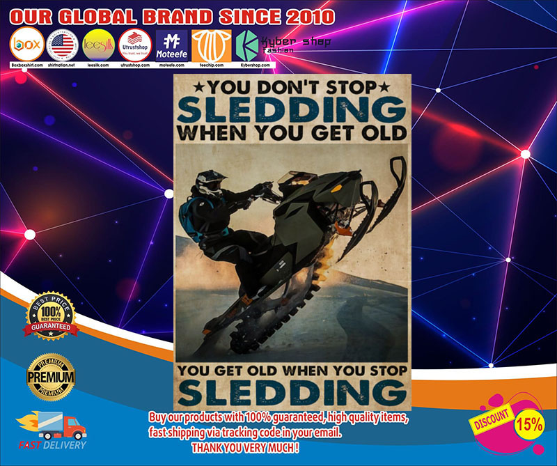 You don't stop Sledding when you get old you get old when you stop Sledding poster 7