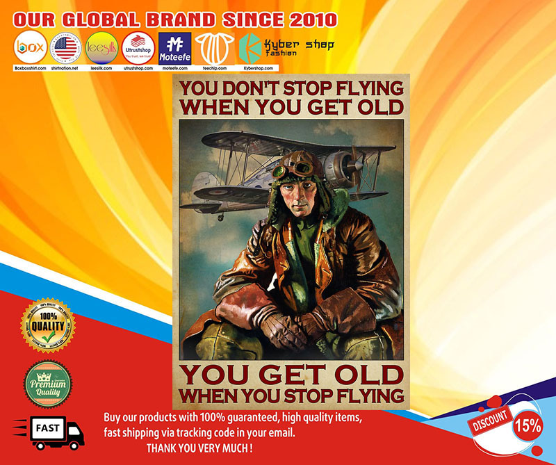 You don't stop flying when you get old you get old when you stop flying poster 9