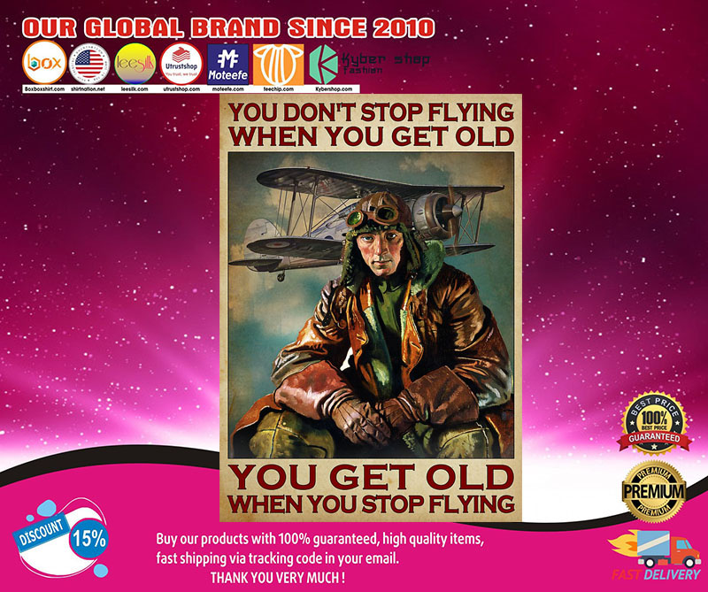 You don't stop flying when you get old you get old when you stop flying poster 8