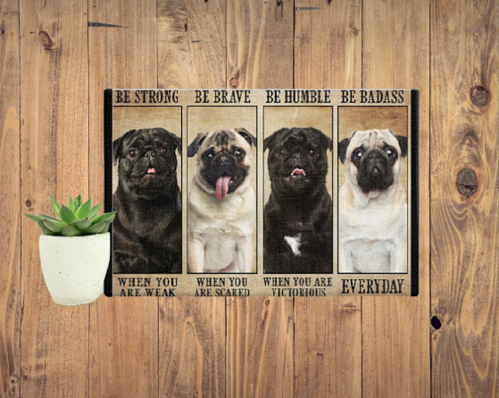 Pug be strong be brave be humble be badass poster 2