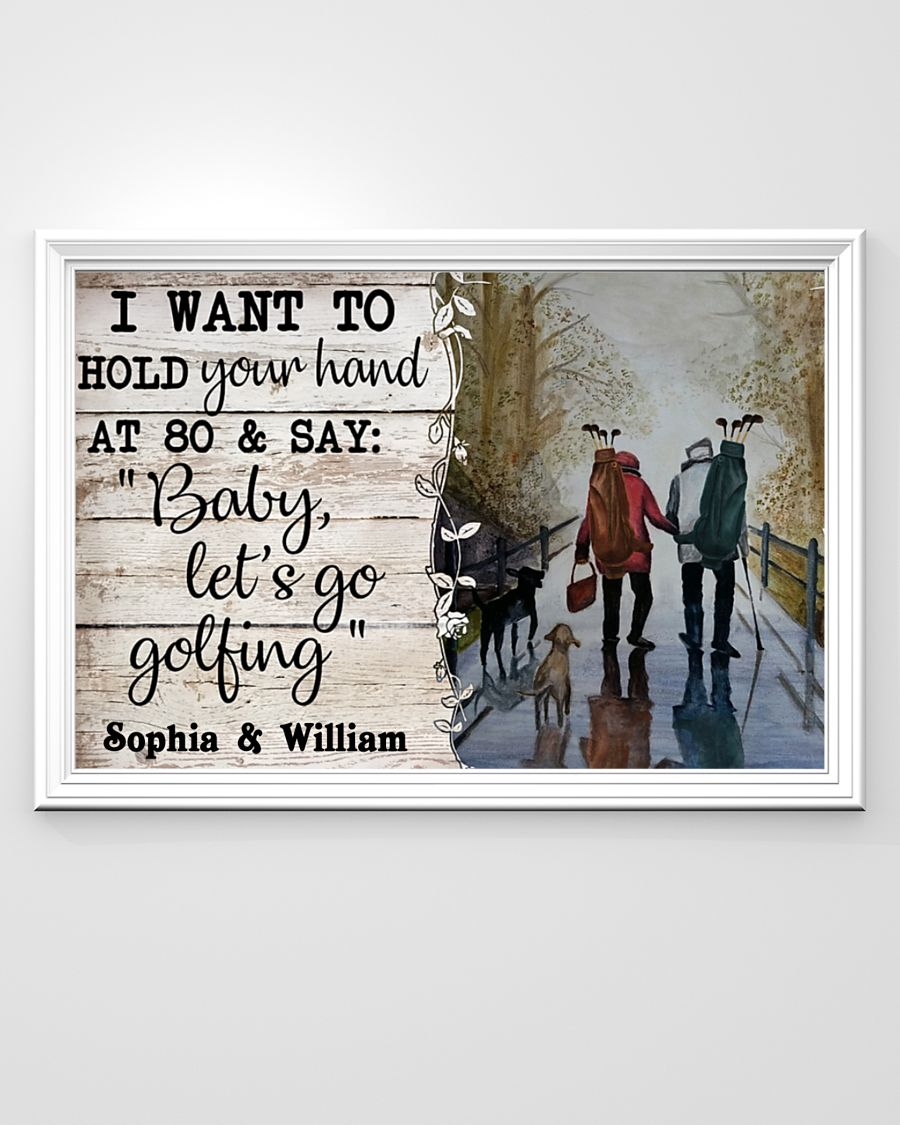 I want to hold your hand at 80 and say baby let's go golfing poster 1