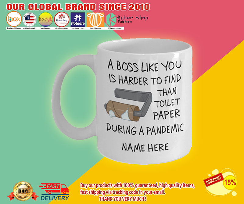 A boss like you is harder to find than toilet paper during a pandemic mug 8