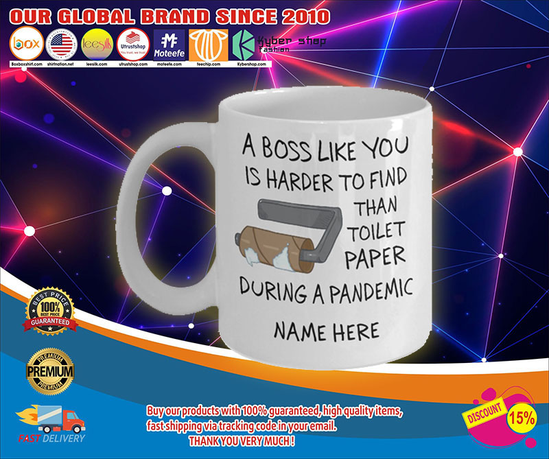 A boss like you is harder to find than toilet paper during a pandemic mug 7
