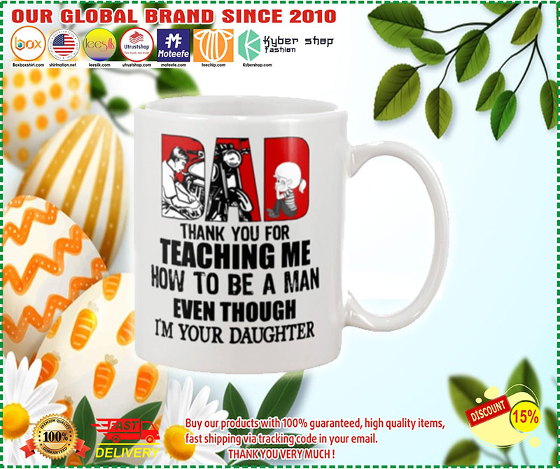 Biker dad thank for teach me how to be a man even I'm your daughter mug 9