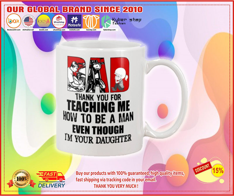 Biker dad thank for teach me how to be a man even I'm your daughter mug 8
