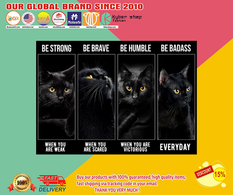 Black cat be strong be brave be humble be badass poster 8
