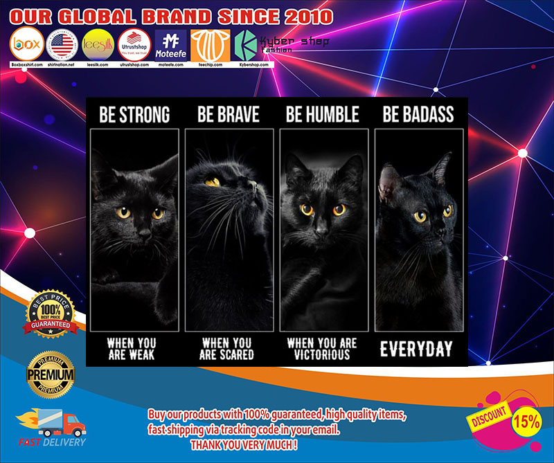 Black cat be strong be brave be humble be badass poster 7
