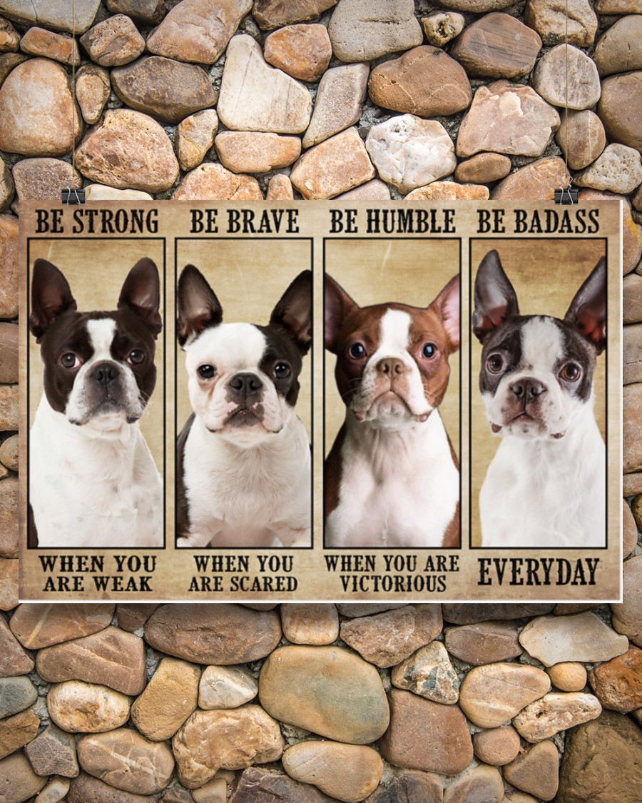 Poster Boston terrier be strong be brave be humble be badass 7