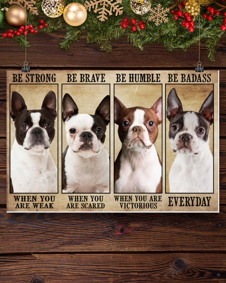 Poster Boston terrier be strong be brave be humble be badass 9