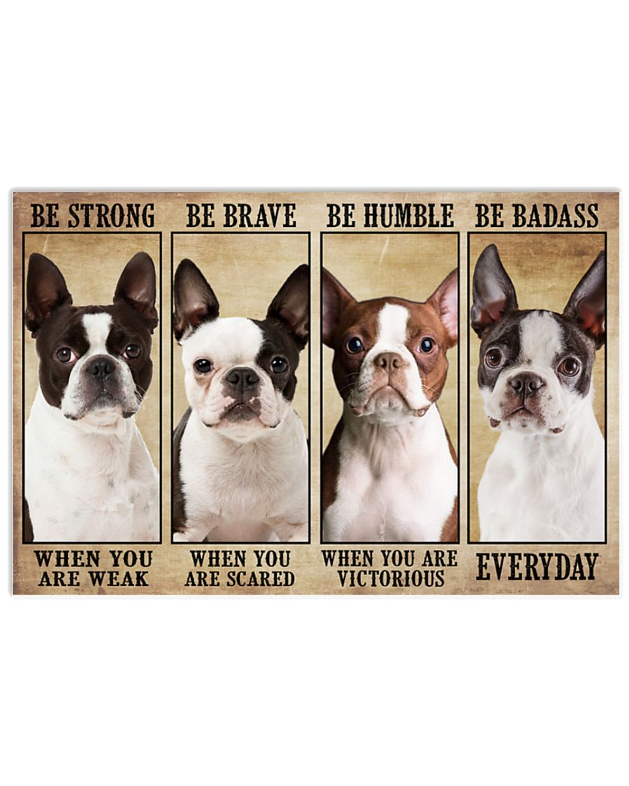 Poster Boston terrier be strong be brave be humble be badass 8