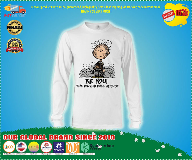 Charlie Brown be you the world will adjust shirt 10