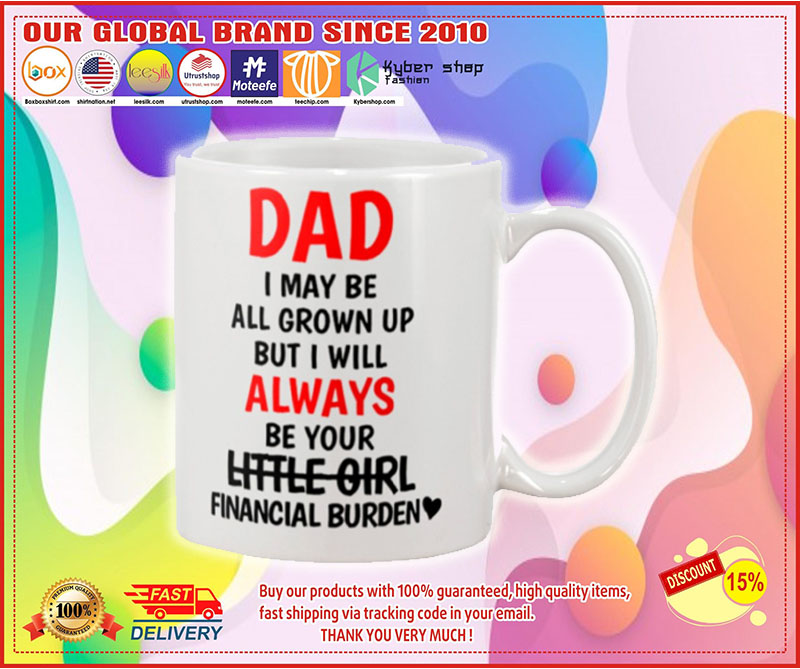 Dad I may be all grown up but i will always your little girl financial burden mug