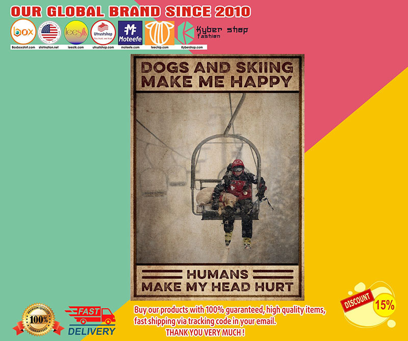Dogs and skiing make me happy humans make my head hurt poster 8
