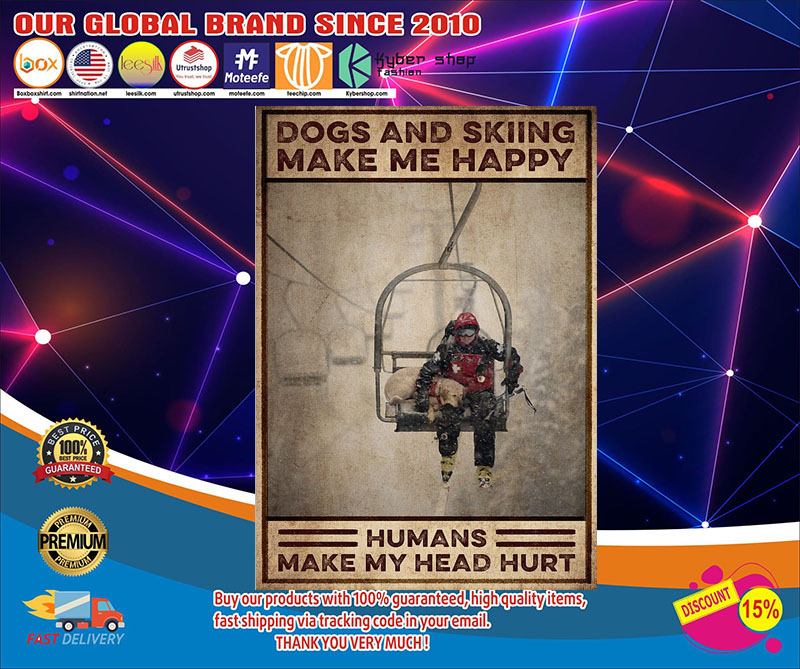 Dogs and skiing make me happy humans make my head hurt poster 7