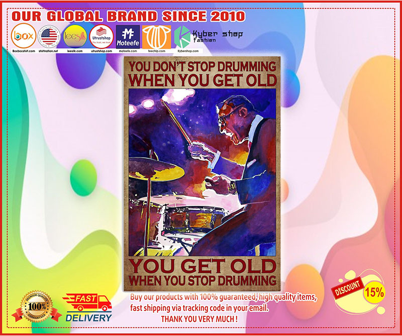 Drummer you don't stop drumming when you get old poster 4