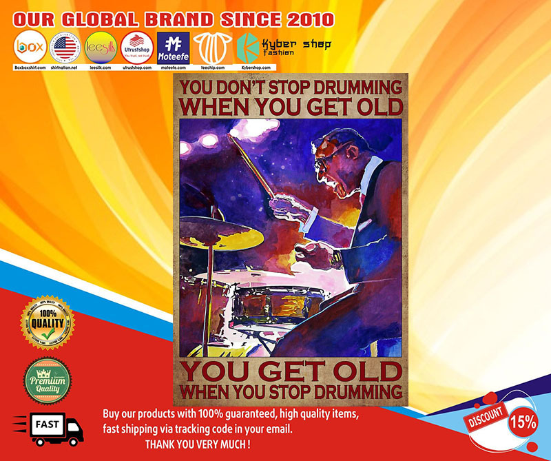 Drummer you don't stop drumming when you get old poster 7