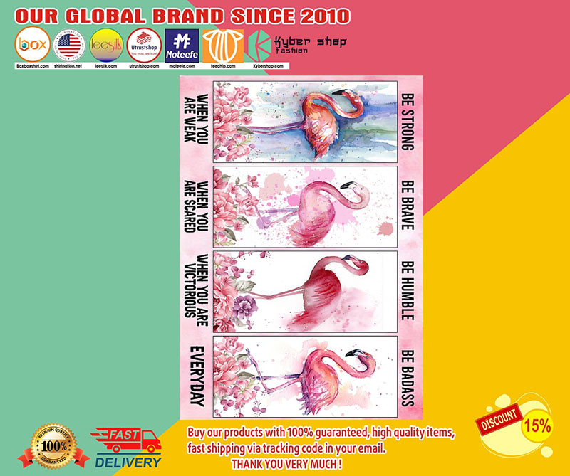 Flamingo be strong be brave be humble be badass poster 8