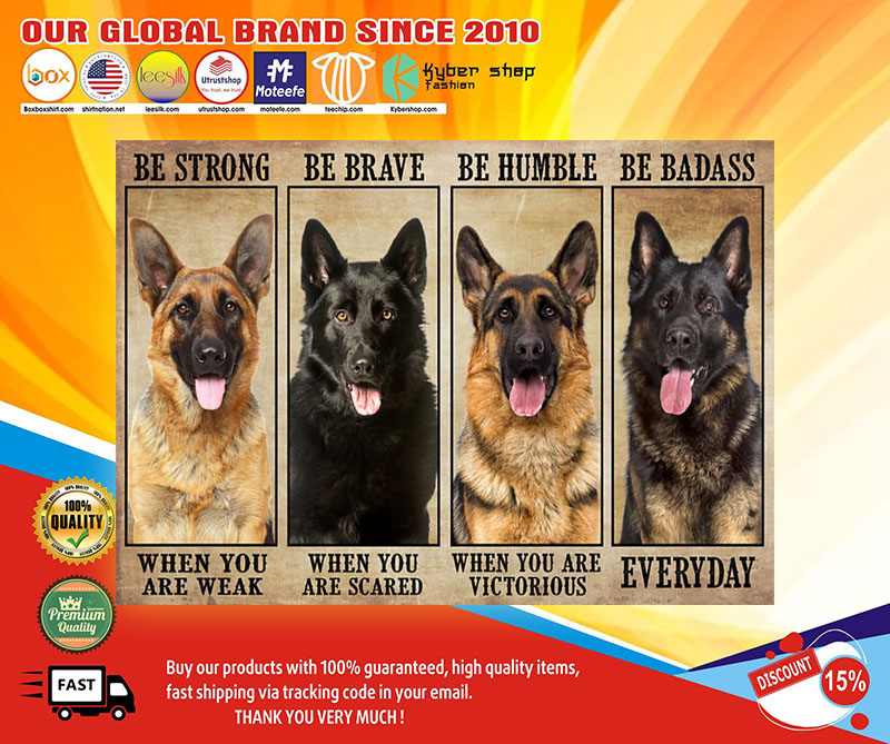 German Sherpherd be strong be brave be humble be badass poster 7