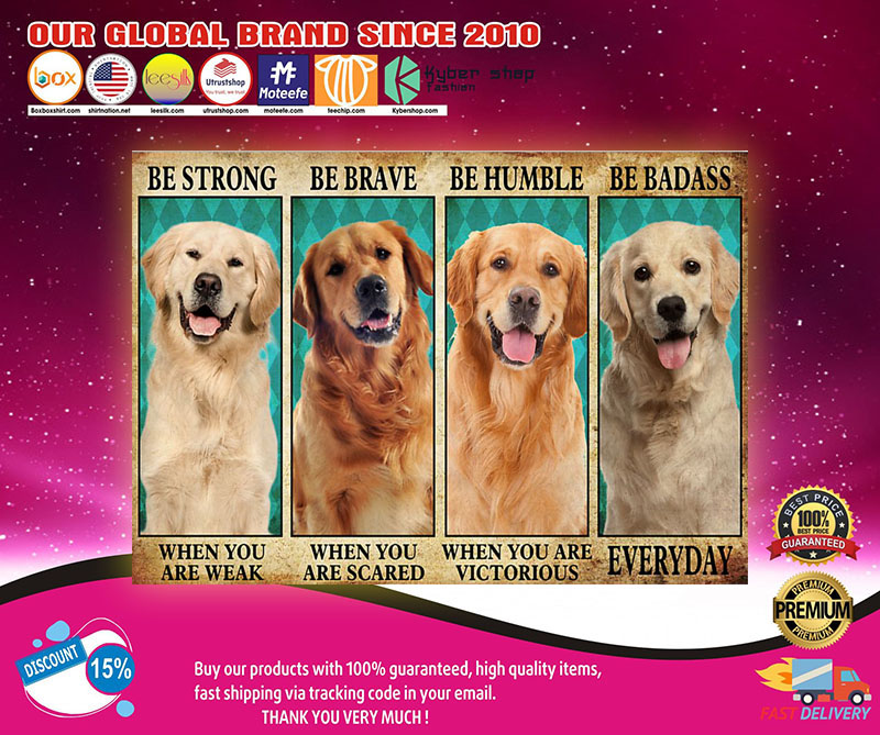 Golden Retriever be strong be brave be humble be badass poster 8