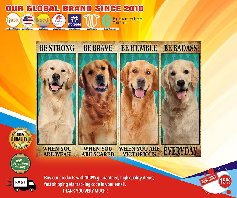 Golden Retriever be strong be brave be humble be badass poster 7
