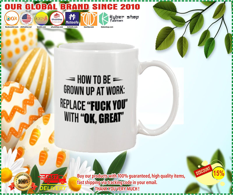 How to be grown up at work replace fuck you with ok great mug 7
