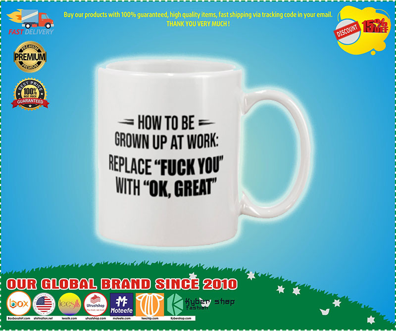How to be grown up at work replace fuck you with ok great mug 9