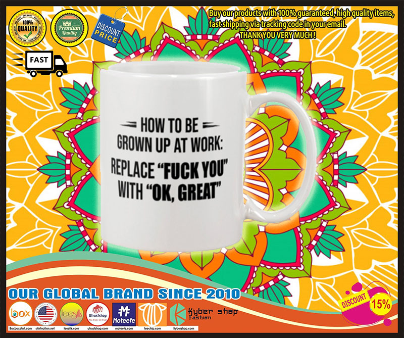 How to be grown up at work replace fuck you with ok great mug 8