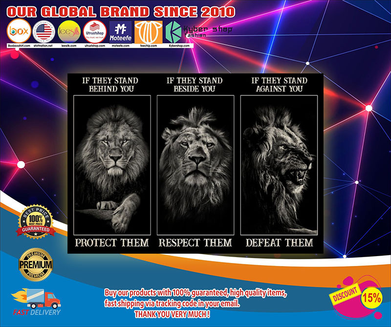 Lion If they stand behind you protect them if they stand beside you respect them poster 8