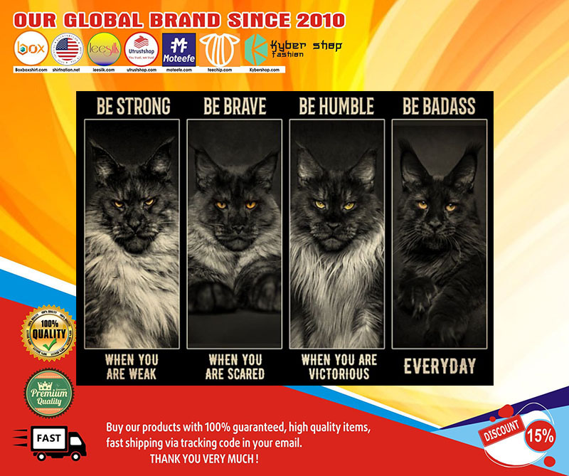 Maine Coon Cat be strong be brave be humble be badass poster 7