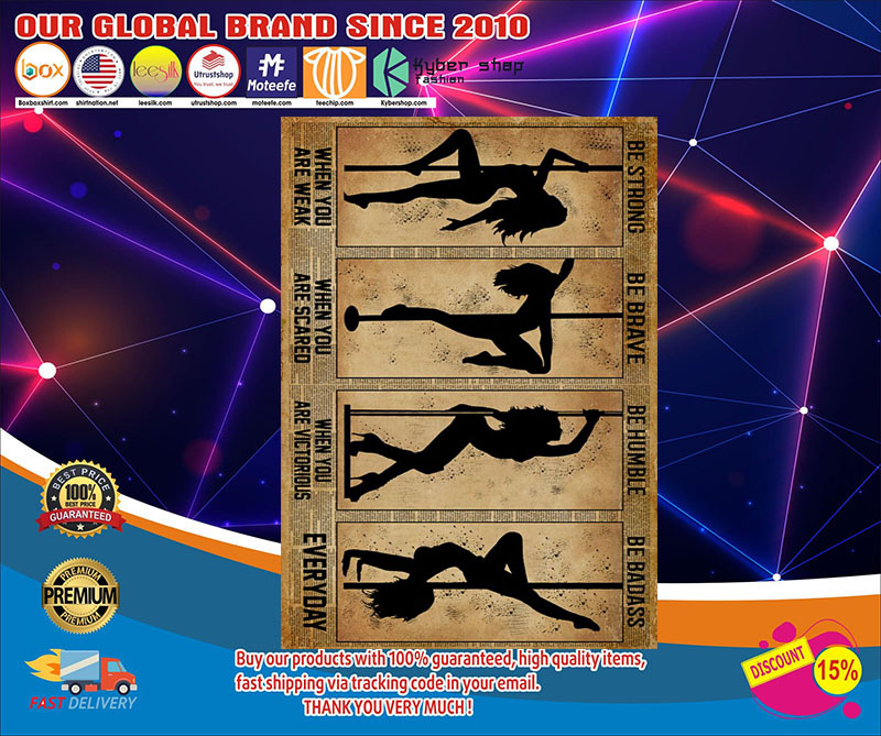 Pole Dance be strong be humble be brave be badass poster 7