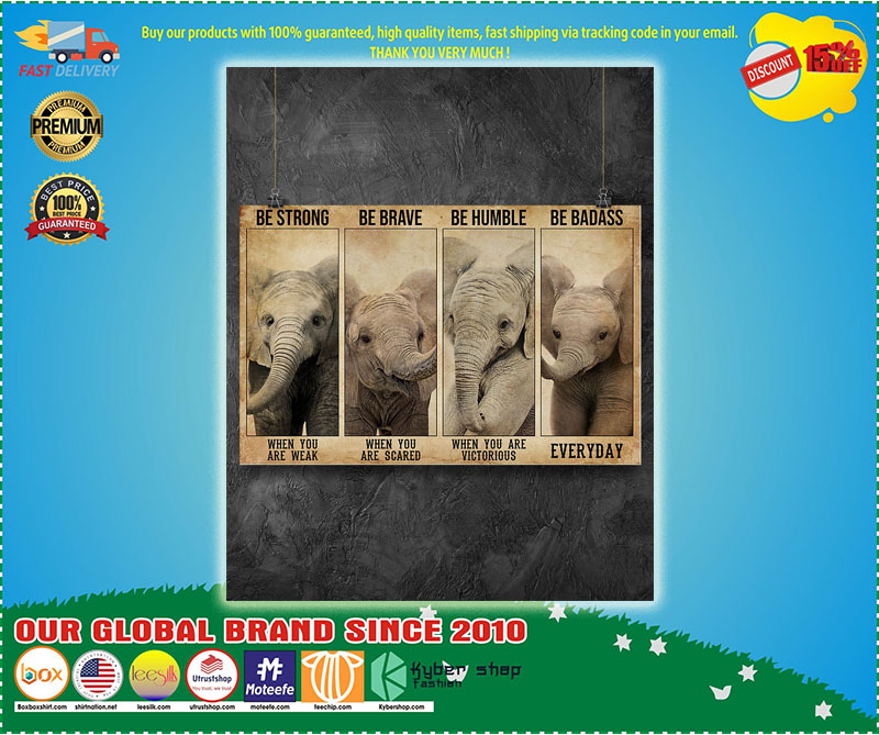 Poster Elephant be strong be brave badass humble poster 5