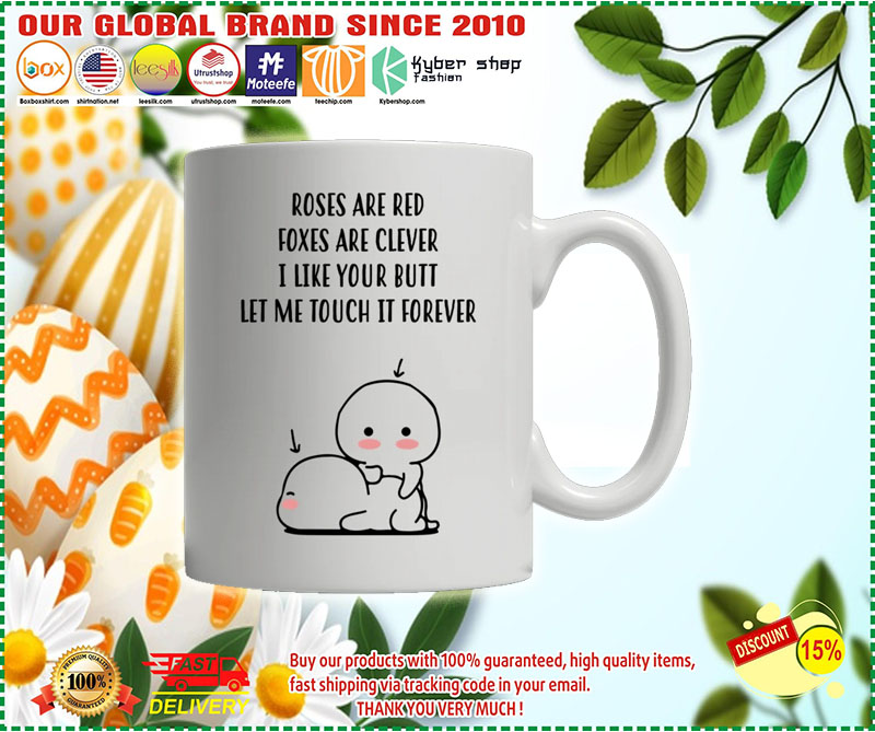 Roses are red foxes are clever I like your butt custom personalized name mug 7
