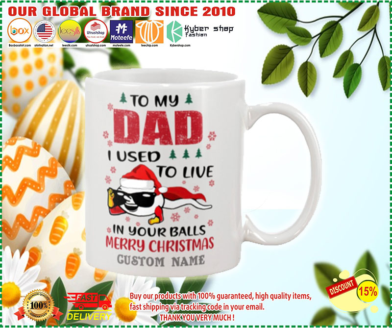 Spermatozoon To my dad I used to live in your balls merry christmas custom name mug 7