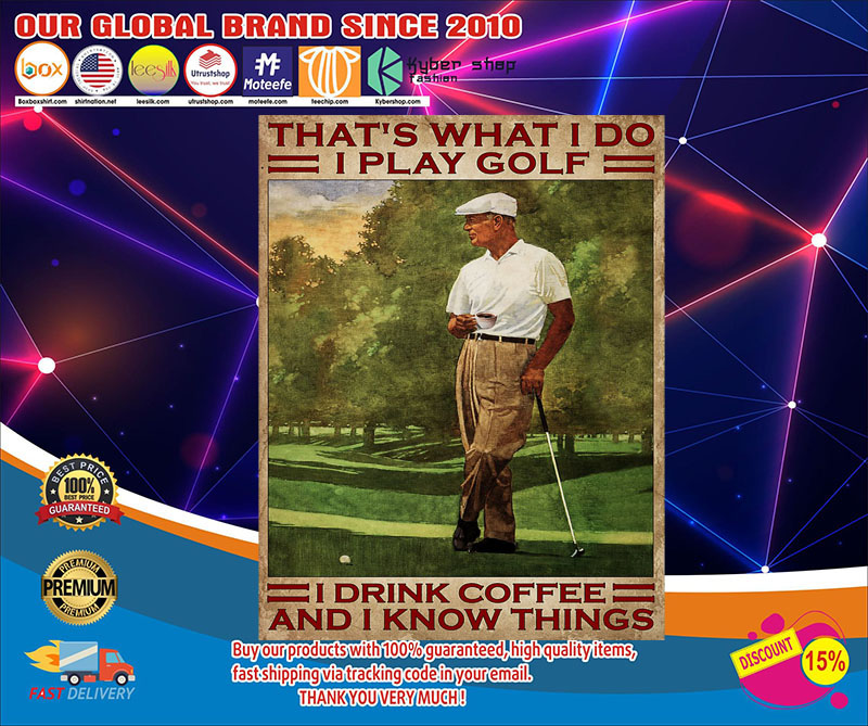 That's what I do I play golf I drink Coffee and I know things poster 7
