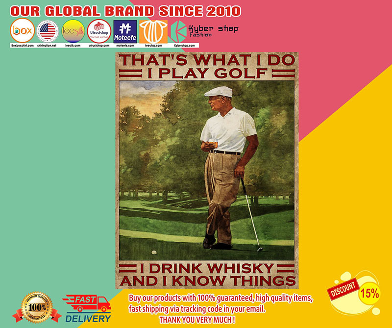 That's what I do I play golf I drink Whisky and I know things poster 8