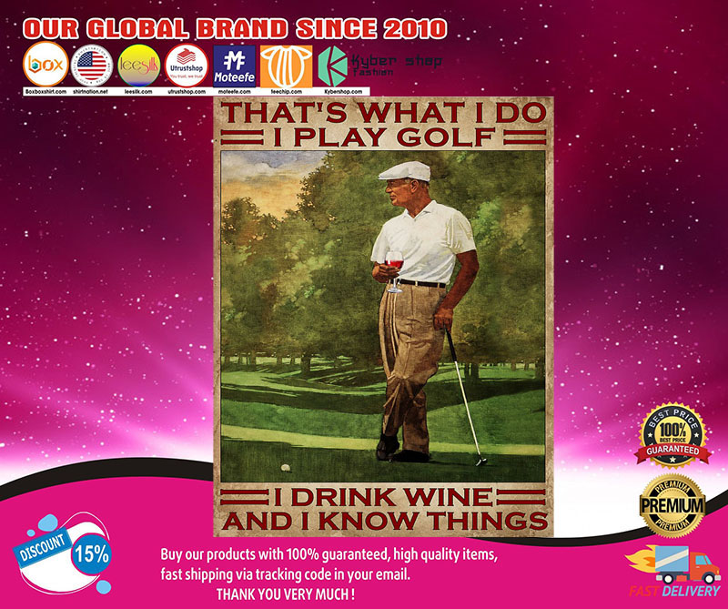 That's what I do I play golf I drink Wine and I know things poster 8