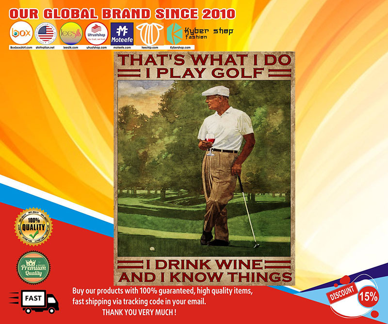 That's what I do I play golf I drink Wine and I know things poster 7