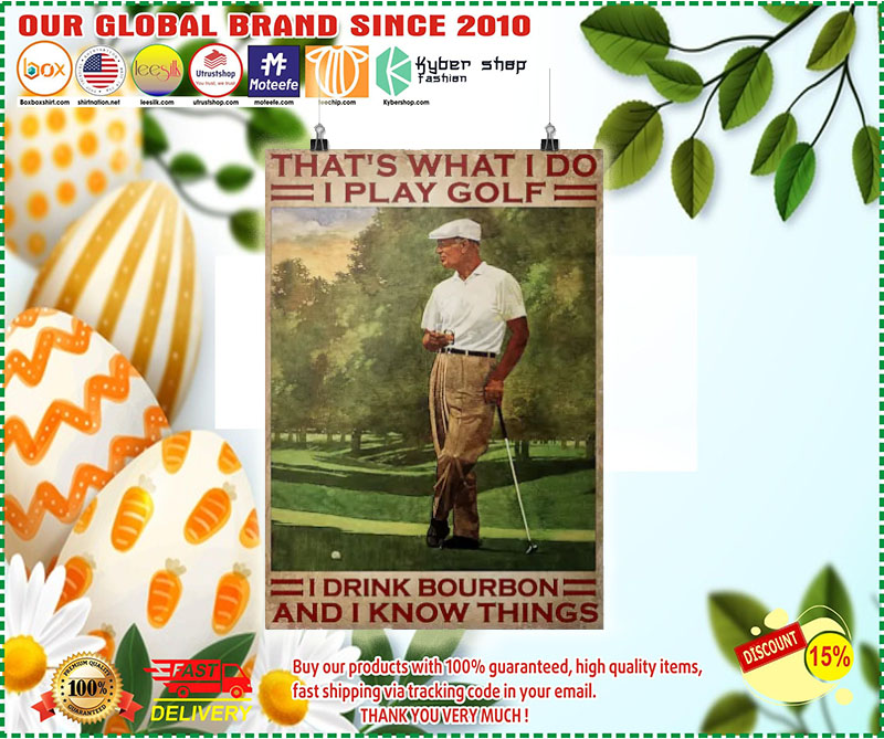 Poster Thats what I do I play golf I drink bourbon and I know things 7