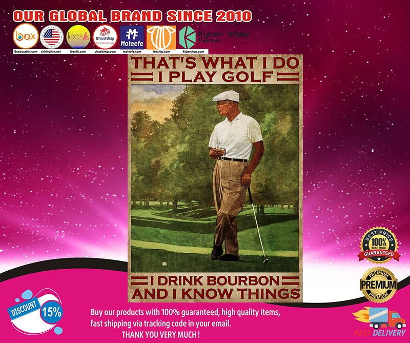 That's what I do I play golf I drink bourbon and I know things poster 8