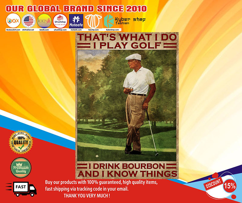 That's what I do I play golf I drink bourbon and I know things poster 7
