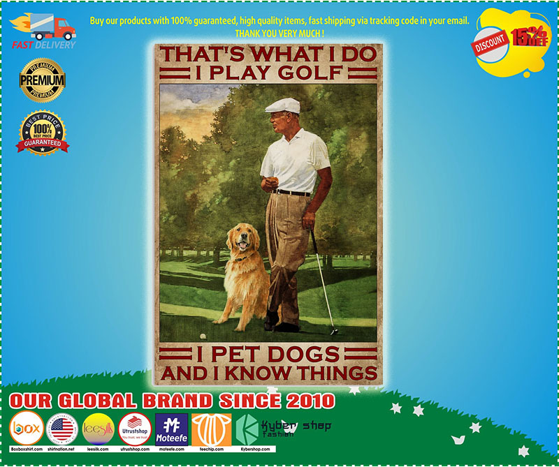 Poster That's what I do I play golf I pet dogs and I kmow things 10