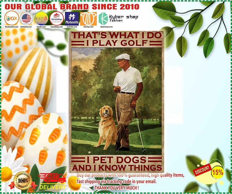 Poster That's what I do I play golf I pet dogs and I kmow things 9