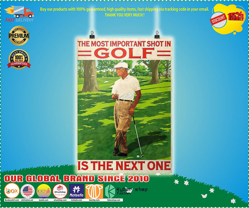 Poster The most important shot in golf is the next one 7