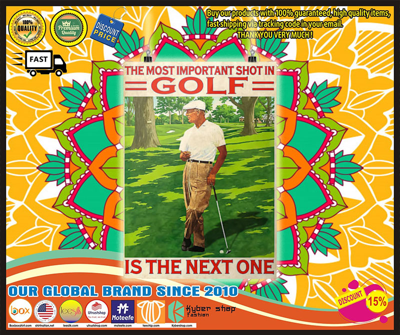 Poster The most important shot in golf is the next one 8
